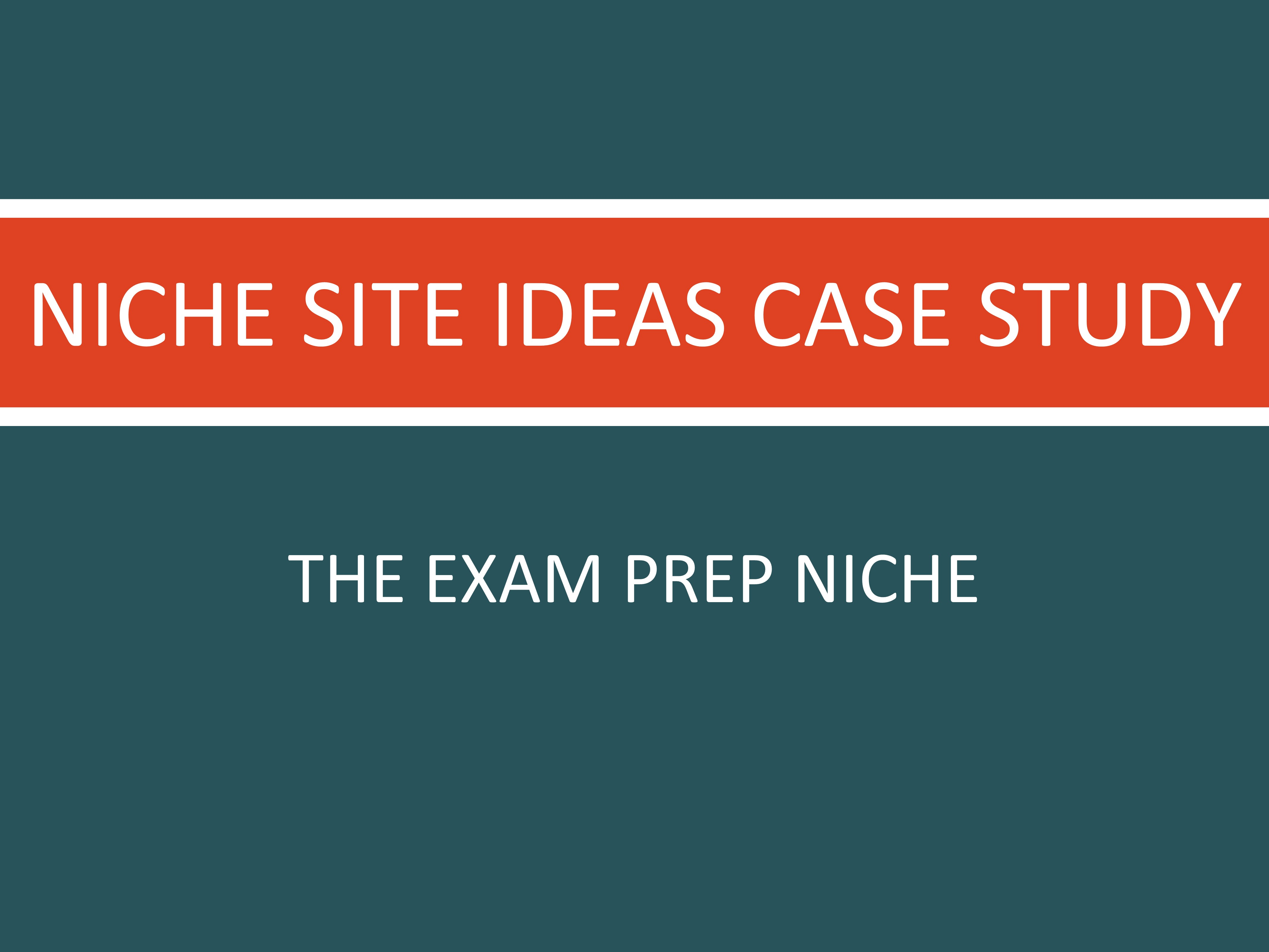 Exam Prep Niche Case Study
