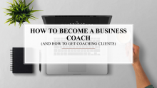 HOW TO BECOME A BUSINESS COACH - AND HOW TO GET COACHING CLIENTS
